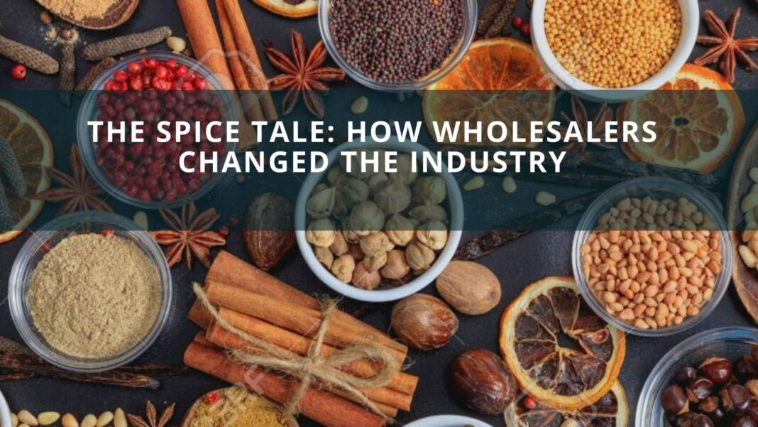 The Spice Tale How Wholesalers Changed The Industry