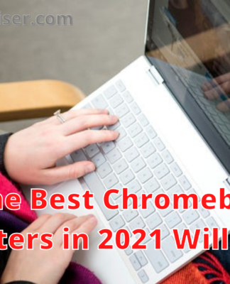 What the Best Chromebook For Writers in 2021 Will Be?